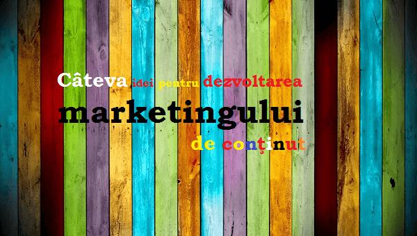 Câteva idei pentru dezvoltarea marketingului de conţinut